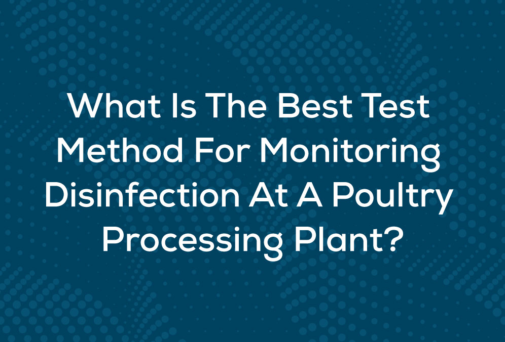 What Is The Best Test Method For Monitoring Disinfection At A Poultry Processing Plant?